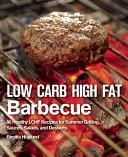 Low Carb High Fat Barbecue (Hoglund Birgitta)