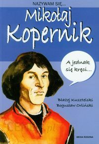 Nazywam Się Mikołaj Kopernik Ceny I Opinie Ceneopl