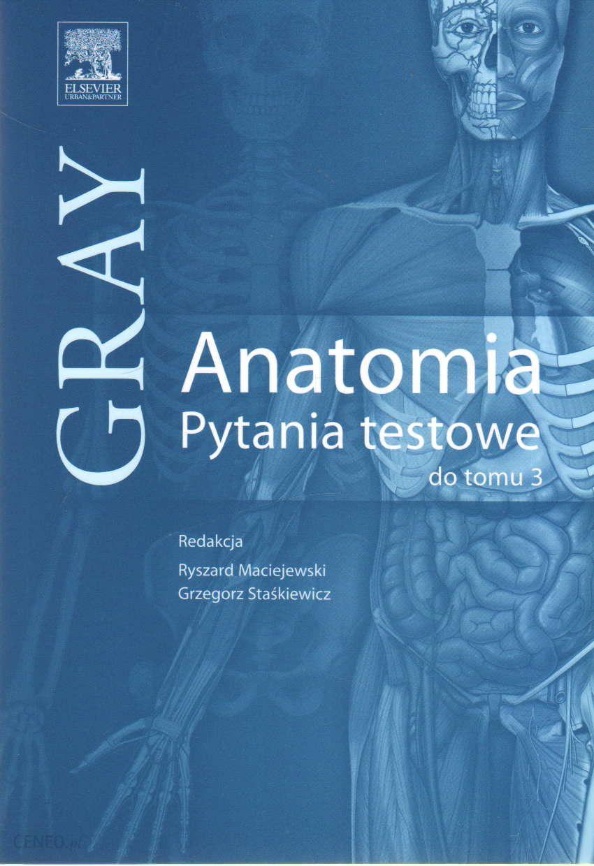 Podręcznik medyczny Anatomia GRAY Pytania testowe do tomu 3 - Ceny i ...