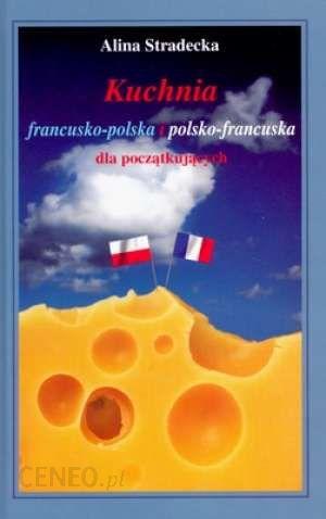 Kuchnia Francusko Polska I Polsko Francuska Dla Poczatkujacych