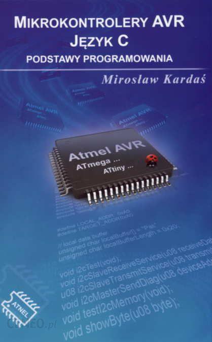 Podrecznik Do Informatyki Mikrokontrolery Avr Jezyk C Podstawy Programowania Ceny I Opinie Ceneo Pl