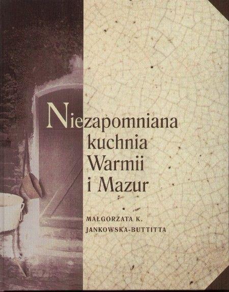 Książka Niezapomniana Kuchnia Warmii I Mazur Ceny I Opinie Ceneopl