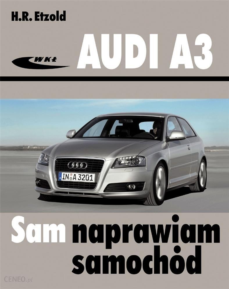 Audi A3 8p Sam Naprawiam Samochód Białystok Sklepy Ceny I Opinie