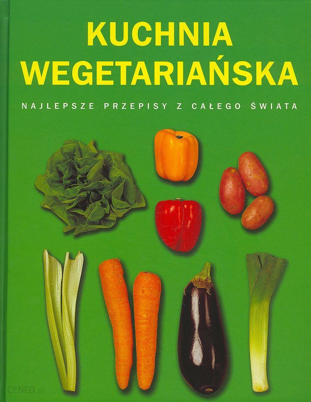 Ksiazka Kuchnia Wegetarianska Najlepsze Przepisy Z Calego Swiata
