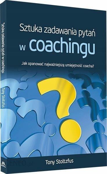 Ksiazka Sztuka Zadawania Pytan W Coachingu Ceny I Opinie Ceneo Pl