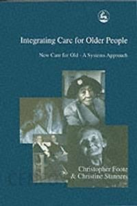 Integrating Care for Older People: New Care for Old - A Systems Approach