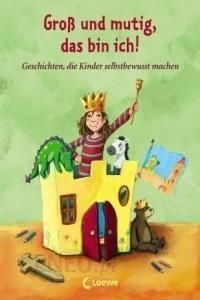 Groß Und Mutig Das Bin Ich Geschichten Die Kinder Selbstbewusst