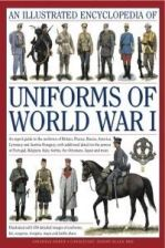 An  Illustrated Encyclopedia of Uniforms of World War I: An Expert Guide to the Uniforms of Britain, France, Russia, America, Germany and Austri