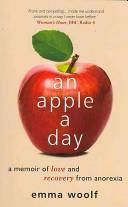 An Apple a Day: A Memoir of Love and Recovery from Anorexia. Emma Woolf