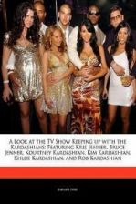 A   Look at the TV Show Keeping Up with the Kardashians: Featuring Kris Jenner, Bruce Jenner, Kourtney Kardashian, Kim Kardashian, Khloe Kardashian, a