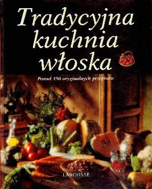 Album Tradycyjna Kuchnia Wloska Ponad 450 Oryginalnych Przepisow Ceny I Opinie Ceneo Pl