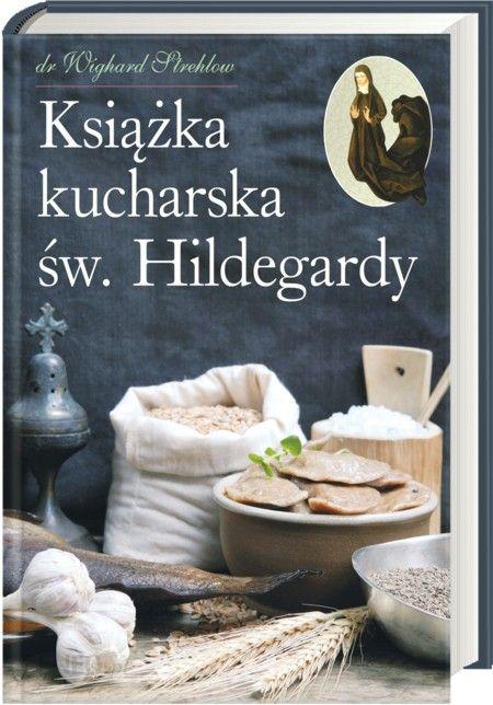 Książka Kucharska św Hildegardy Ceny I Opinie Ceneopl
