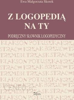 Z Logopedią Na Ty Podręczny Słownik Logopedyczny Ewa Małgorzata