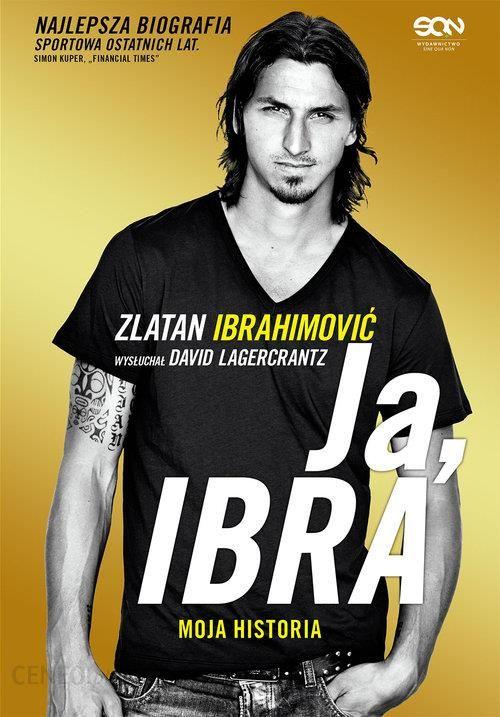 49c622e99 Ja Ibra. Moja historia - Ceny i opinie - Ceneo.pl