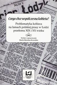 7f1a5533f999ad Czego chce współczesna kobieta?. Problematyka kobieca na łamach polskiej  prasy w Łodzi przełomu XIX