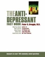 The Anti-Depressant Fact Book: What Your Doctor Won't Tell You about Prozac, Zoloft, Paxil, Celexa, and Luvox