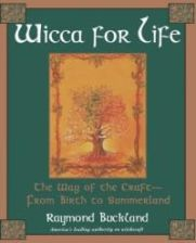 Wicca for Life: The Way of the Craft-- From Birth to Summerland