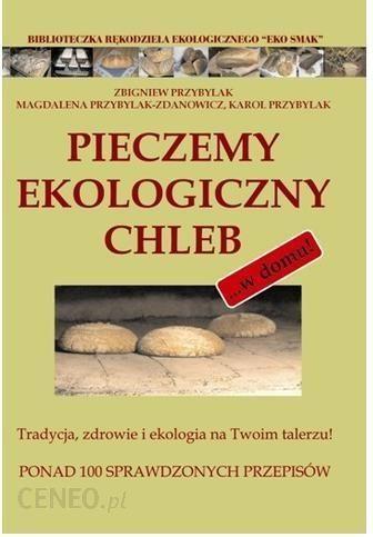 Akcesoria Do Kuchni Pieczemy Ekologiczny Chleb Ceny I Opinie