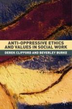 Anti-Oppressive Ethics and Values in Social Work: Past Caring?