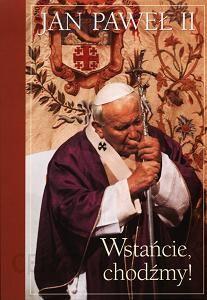 """Znalezione obrazy dla zapytania """" Jan Paweł II - Wstańcie - Chodźmy"""""""