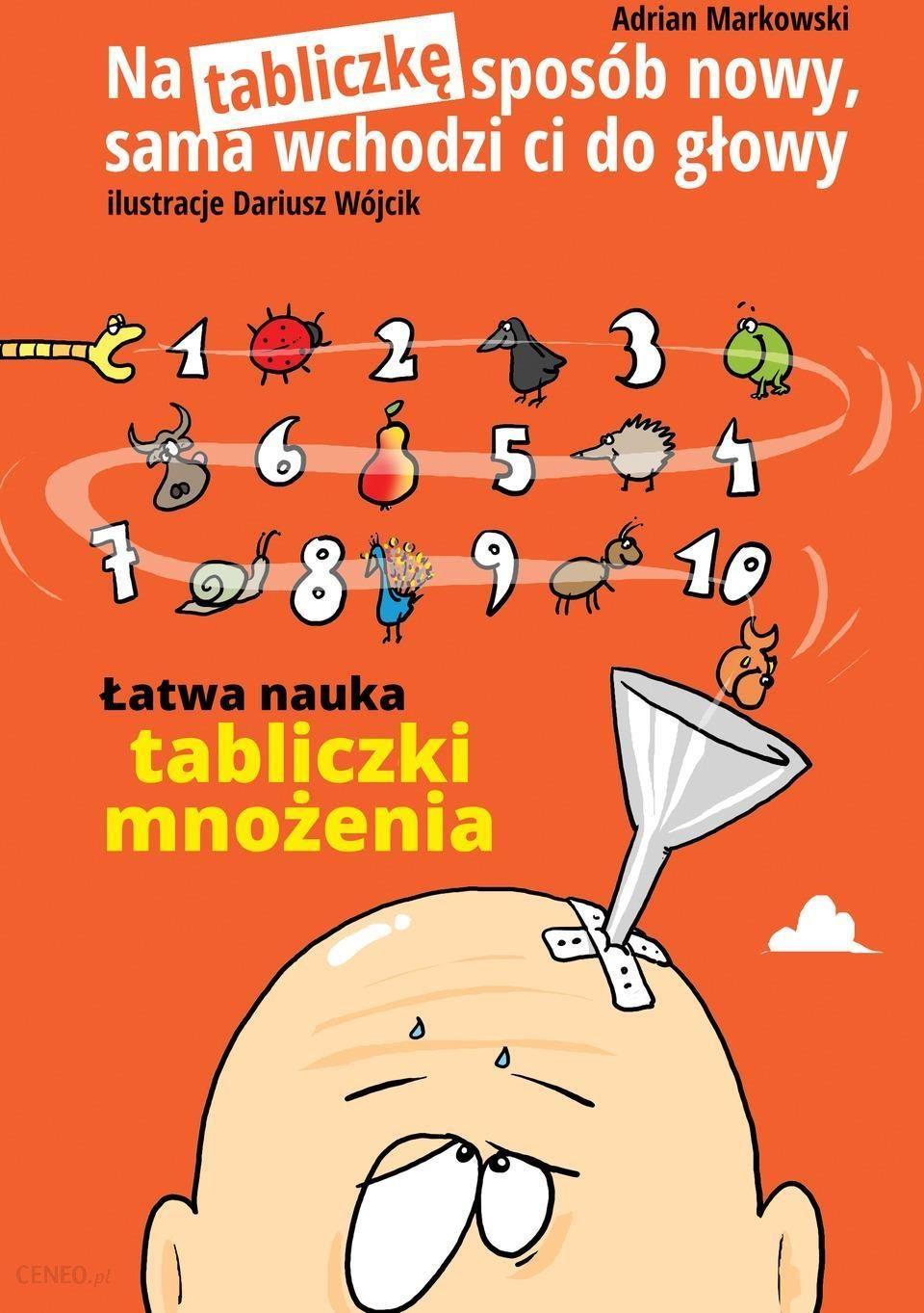 Na Tabliczkę Sposób Nowy Sama Wchodzi Ci Do Głowy łatwa Nauka Tabliczki Mnożenia Rymowanki Dla Dzieci