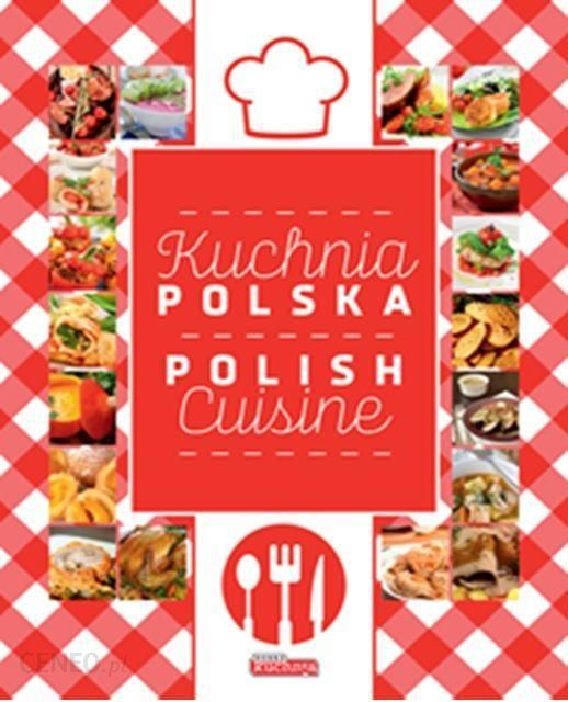 Kuchnia Polska Polish Cuisine W Jezyku Polskim I Angielskim Ceny I