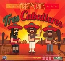Aristocrats Tres Caballeros (Deluxe Edition) (CD)