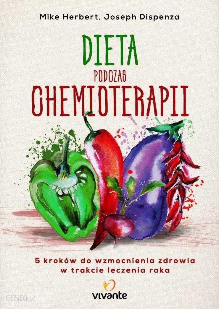 Dieta Podczas Chemioterapii 5 Krokow Do Wzmocnienia Zdrowia W Trakcie Leczenia Raka