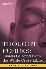 Thought Forces: Essays Selected from the White Cross Library