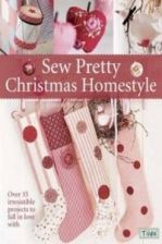 Sew Pretty Christmas Homestyle: Over 35 Irresistible Projects to Fall in Love with