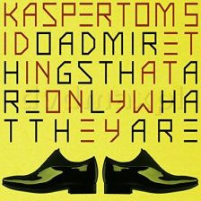 Kasper Tom 5 I Do Admire Things That Are Only What They Are (CD)