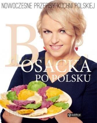 Bosacka Po Polsku Nowoczesne Przepisy Kuchni Polskiej Katarzyna Bosacka Książka