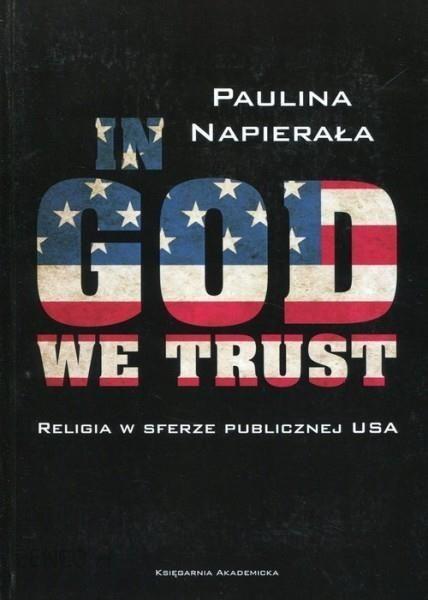 Znalezione obrazy dla zapytania In God we trust. Religia w sferze publicznej USA