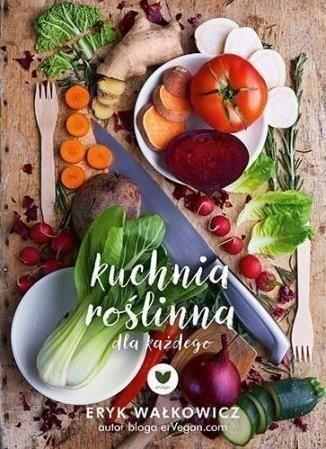 Ervegan Kuchnia Roslinna Dla Kazdego Eryk Walkowicz Ceny I Opinie Ceneo Pl