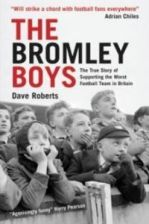 The Bromley Boys: The True Story of Supporting the Worst Football Team in Britain