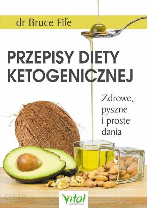 Przepisy Diety Ketogenicznej Zdrowe Pyszne I Proste Dania Bruce Fife Ksiazka
