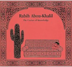 Abou-Khalil Rabih - The Cactus of Knowledge