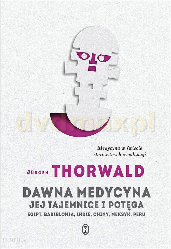 Dawna Medycyna Jej Tajemnica I Potęga Egipt Babilonia Indie Chiny Meksyk Peru Jurgen Thorwald Książka