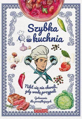 Szybka Kuchnia Gotowanie Dla Początkujących Książka