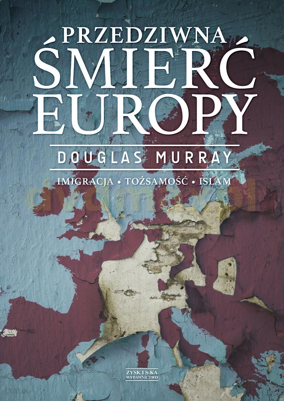 [Obrazek: i-przedziwna-smierc-europy-douglas-murray-ksiazka.jpg]