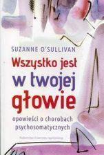 Ksiazka Wszystko Jest W Twojej Glowie Suzanne Osullivan Ceny I Opinie Ceneo Pl