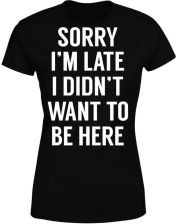 Sorry Im Late I didnt Want to be Here Black Women's T-Shirt - XXL - Black - zdjęcie 1