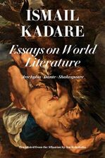 Ismail Kadare Essays on World Literature Shakespea