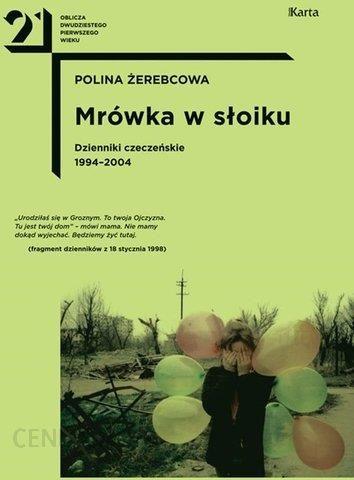 Mrówka W Słoiku Dzienniki Czeczeńskie 1994 2004 Polina żerebcowa