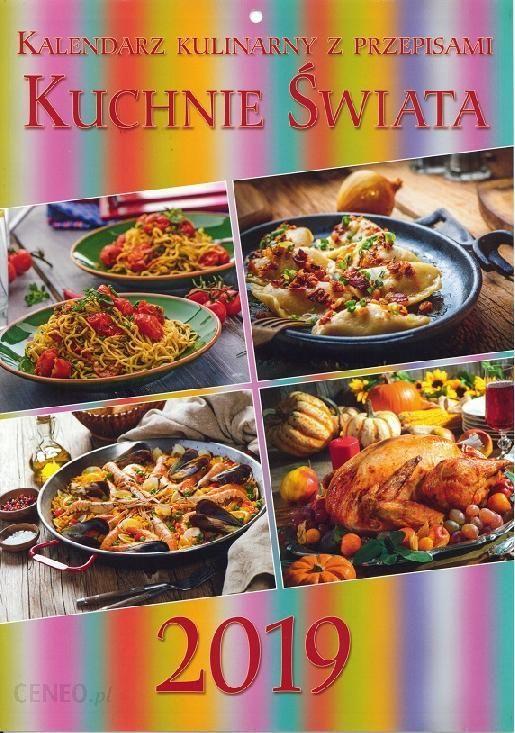 Kalendarz 2019 Scienny Kuchnie Swiata Ceny I Opinie Ceneo Pl
