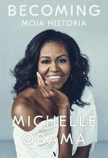 Becoming. Moja Historia. Michelle Obama
