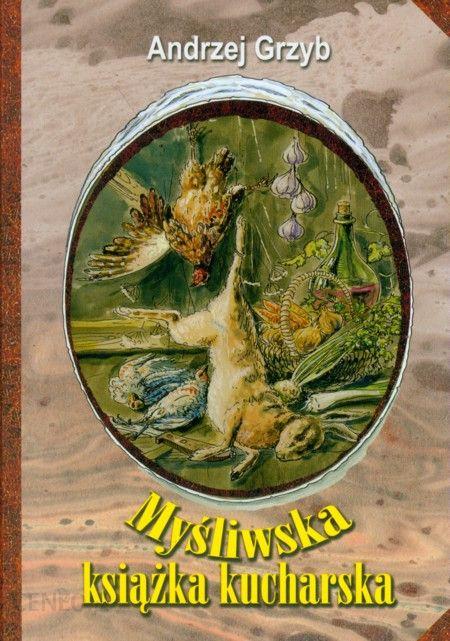 Mysliwska Ksiazka Kucharska Ceny I Opinie Ceneo Pl