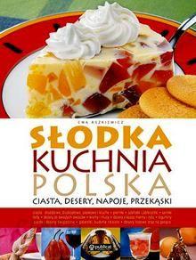 Słodka Kuchnia Polska Ciasta Desery Napoje Przekąski Ceny I Opinie Ceneopl