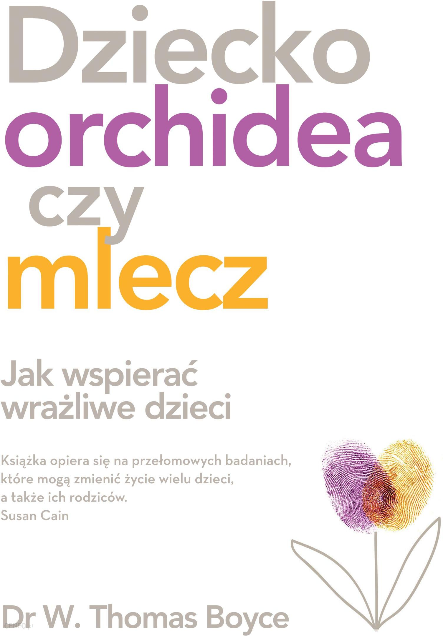 Dziecko Orchidea Czy Mlecz Jak Wspierac Wrazliwe Dzieci Ceny I Opinie Ceneo Pl