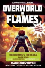 Overworld in Flames: Herobrine's Revenge Book Two (a Gameknight999 Adventure): An Unofficial Minecrafter's Adventure (Cheverton Mark)(Paperback)